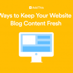 7 Ways to Keep Your Website or Blog Content Fresh