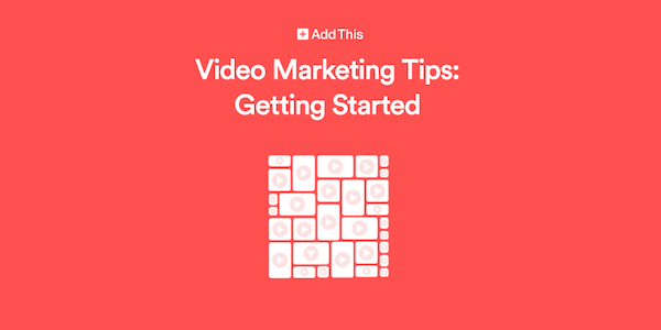 Video Marketing Tips: Getting Started
