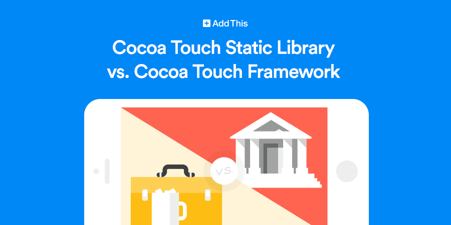 Cocoa Touch Static Library vs  Cocoa Touch Framework - AddThis