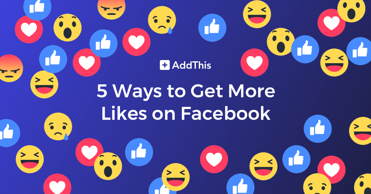 5 Ways to Get More Likes on Facebook - AddThis