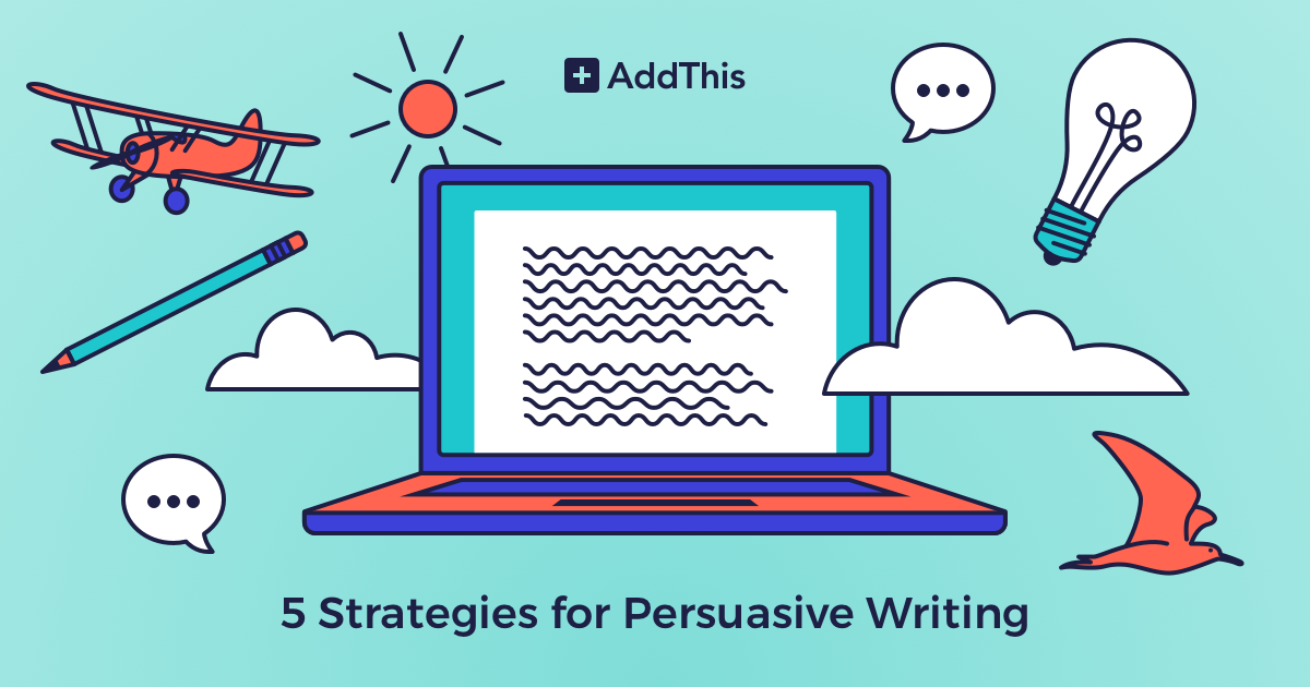 5 Strategies for Persuasive Writing - AddThis
